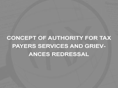 CONCEPT OF AUTHORITY FOR TAX PAYERS SERVICES AND GRIEVANCES REDRESSAL