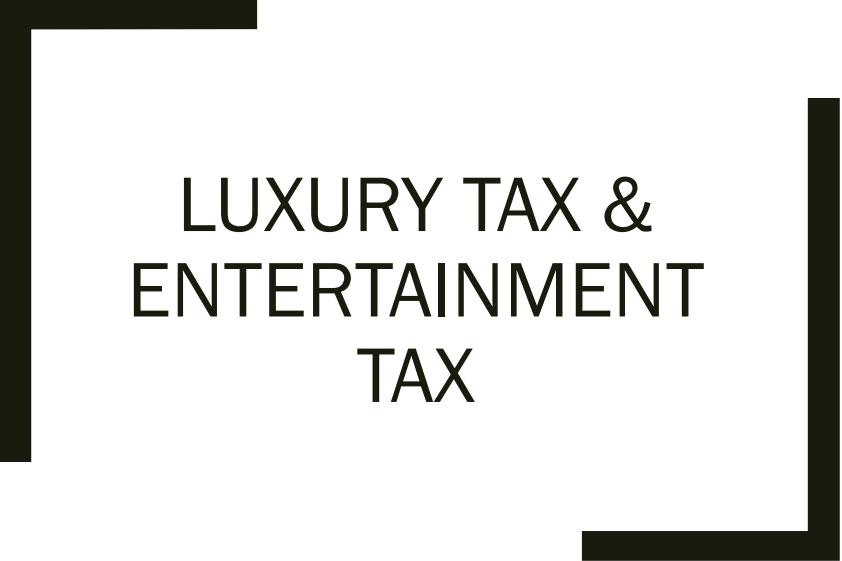 Luxury Tax & Entertainment taxluxury tax & entertainment tax