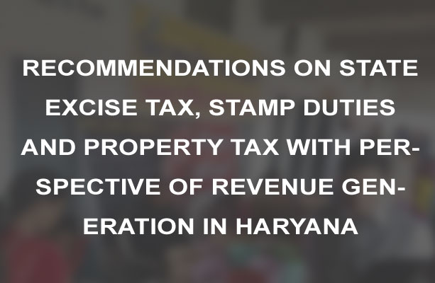 Recommendations on state excise tax, stamp duties and property tax with prespective of revenue generation in Haryana
